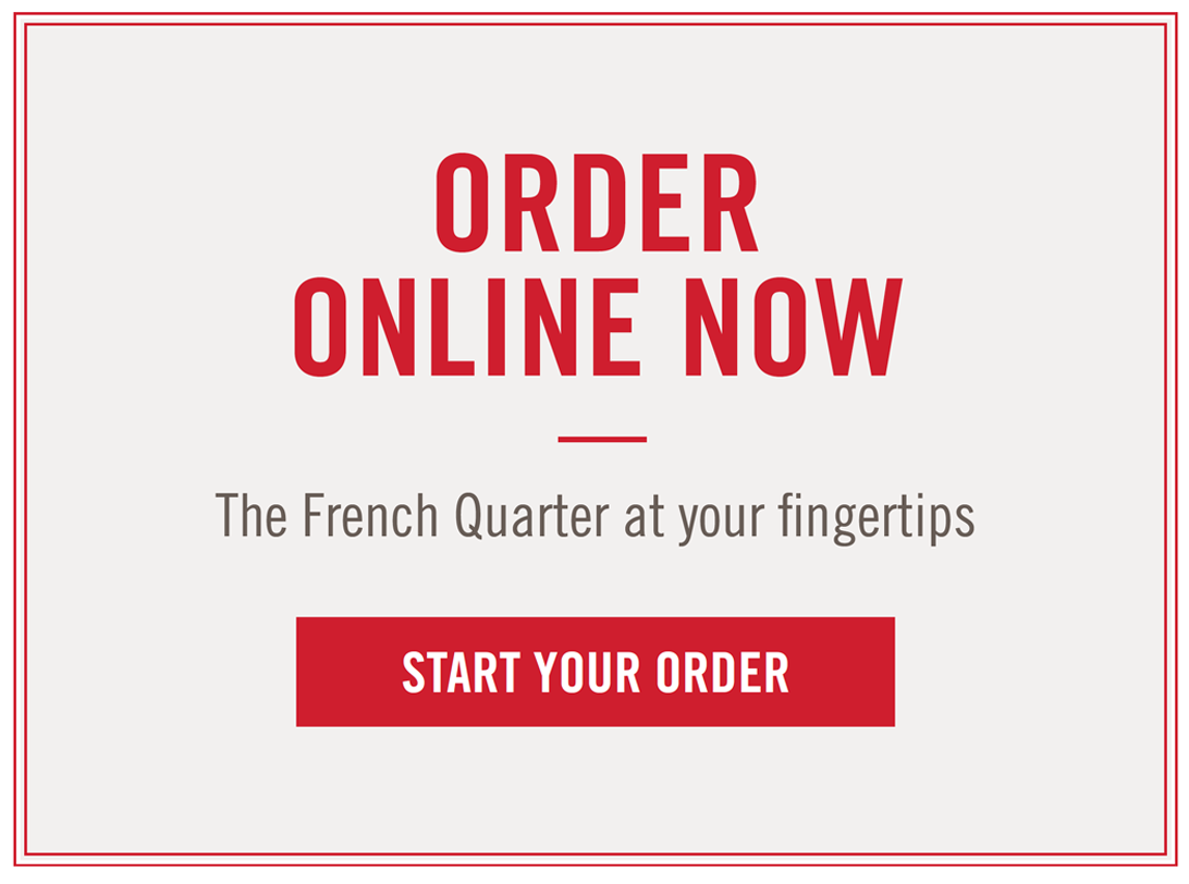 Order Online Now - The French Quarter at your fingertips.